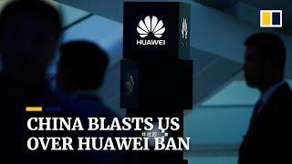 China blasts US over Huawei ban