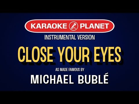 Close Your Eyes | Karaoke Version in the style of Michael Buble