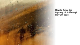 How to Solve the Mystery of Suffering? - Mr. Philip Wong - Rosewood Baptist Church May 30, 2021 ESC