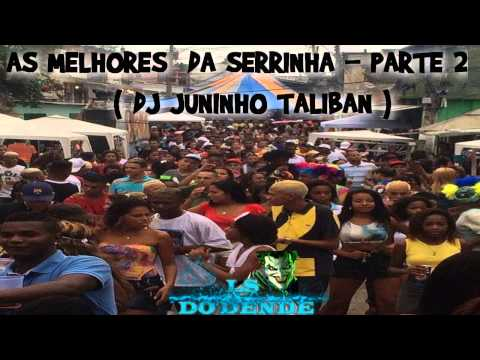 AS MELHORES DA SERRINHA - PARTE.2 ♫♪  ( DJ JUNINHO TALIBAN ) 2015