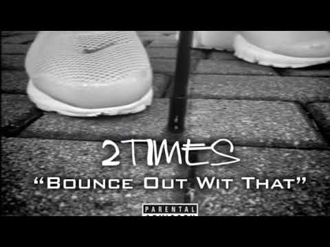 2 Times- Bounce Out With That (Remix)