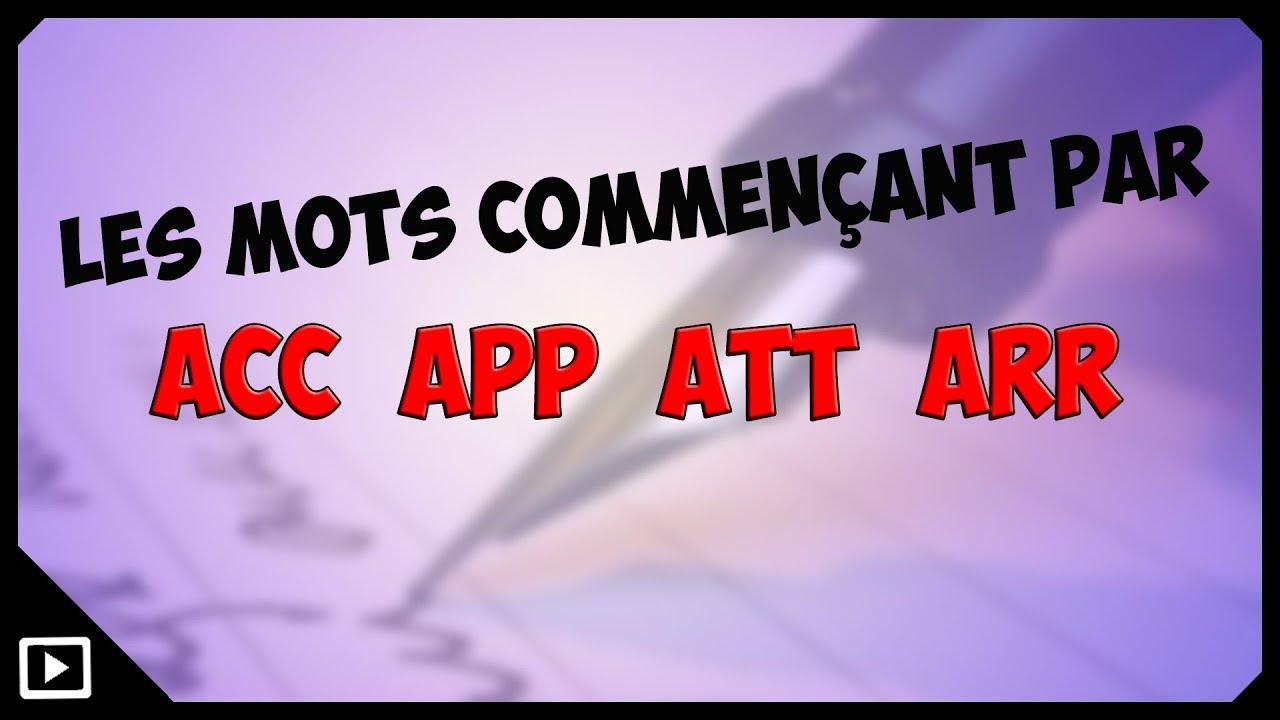 Les mots commen ant par acc app arr ou att youtube - Mot commencant par pr ...