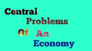 central problems of an economy (Class Xll Economics)