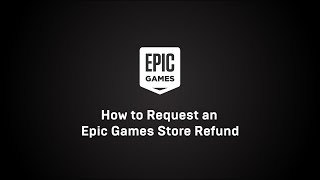 How To Request An Epic Games Store Refund - Epic Games Support