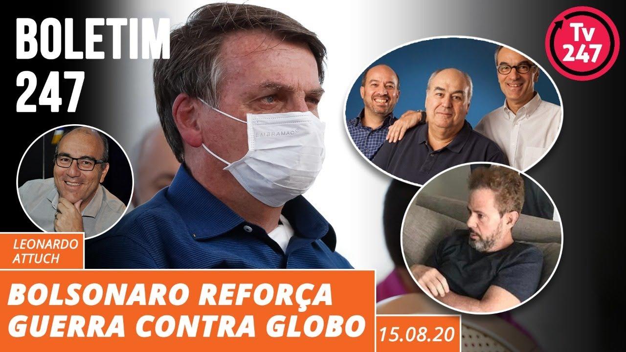 Boletim 247: Bolsonaro reforça a guerra contra a Globo