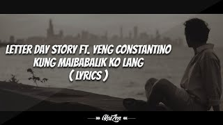 Letter Day Story Ft. Yeng Constantino - Kung Maibabalik Ko Lang ( Lyrics )