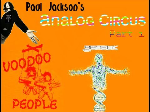 Genetic/Voodoo People - Paul Jackson's Analog Circus Part 1