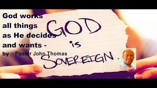 God works all things as He decides and wants - by Pastor John Thomas