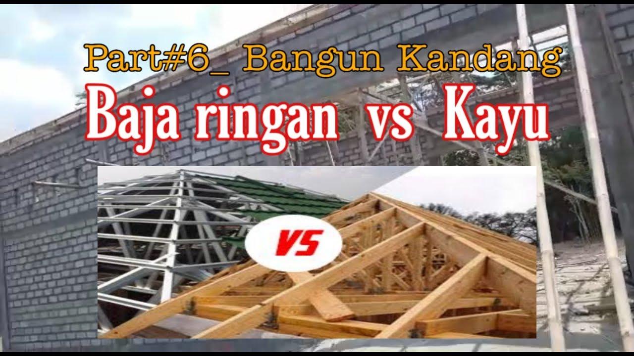 bagus atap baja ringan atau kayu rangka vs mana part 6 bangun