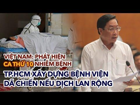 Phát hiện ca thứ 10 NHIỄM BỆNH ở Việt Nam, TP.HCM xây bệnh viện dã chiến nếu dịch nCoV lan rộng