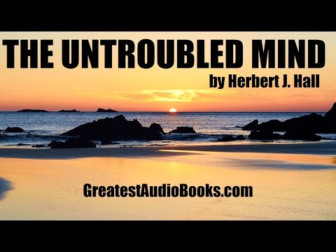 THE UNTROUBLED MIND - FULL AudioBook - Self-Help | GreatestAudioBooks.com