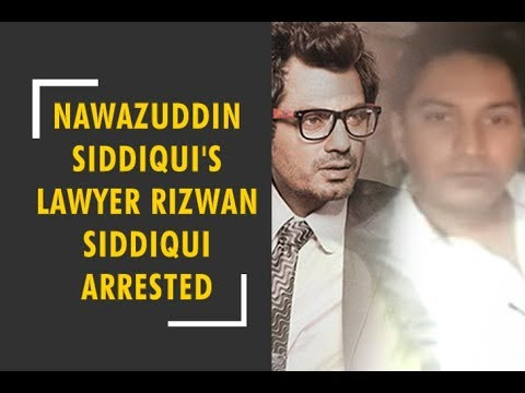Actor Nawazuddin Siddiqui's lawyer Rizwan Siddiqui arrested by Thane crime branch