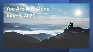 You are not alone - Pastor Paul - Rosewood Baptist Church June 6, 2021 ESC worship