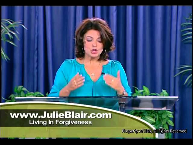 Living in Forgiveness with Julie Blair: How to Forgive Part 2 segment 1