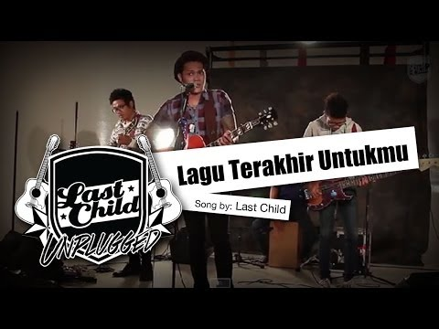 Last Child - Lagu Terakhir Untukmu (Unplugged)