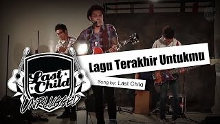 Video Last Child - Lagu Terakhir Untukmu (Unplugged) download MP3, 3GP, MP4, WEBM, AVI, FLV April 2018