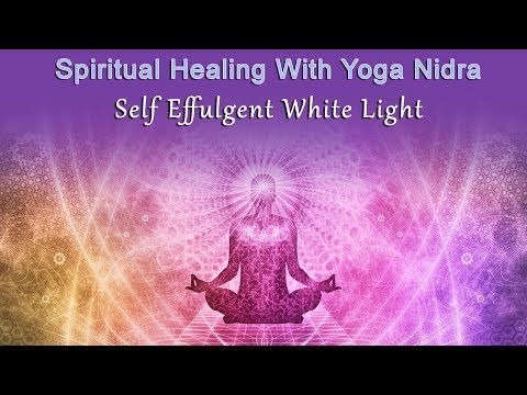 Spiritual Healing With Yoga Nidra: Self Effulgent White Light