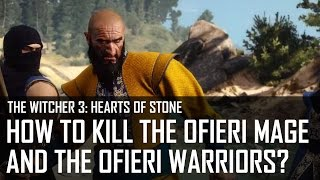 The Witcher 3: Hearts of Stone - How to kill the Ofieri Mage and defeat the Ofieri warriors?