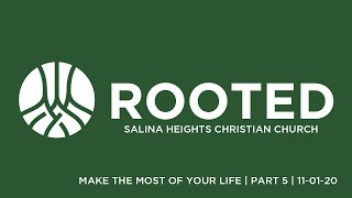 Rooted Part 5  - Make the Most of Your Life 11-01-20