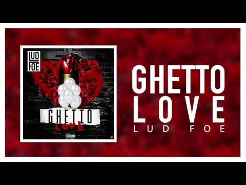 Lud Foe - Ghetto Love (Official Audio)