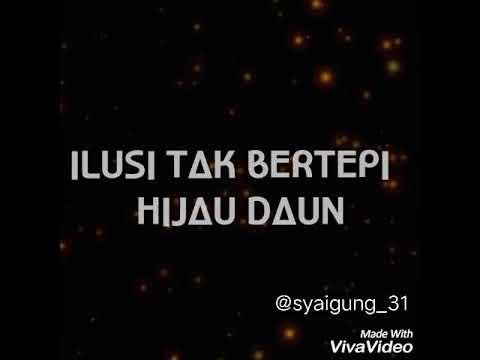 Ilusi tak bertepi (hijau daun) with lirick