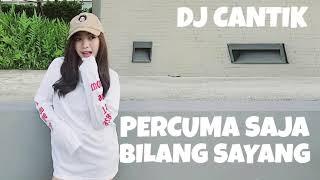 DJ PERCUMA SAJA BILANG SAYANG KAPTEN CANTIK