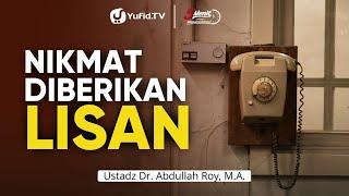 Nikmat Diberikan Lisan - Ustadz Dr. Abdullah Roy, M.A. - 5 Menit yang Menginspirasi