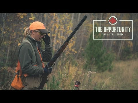 The Opportunity - A Story Of A Woman Bird Hunter - A Project Upland Original Film
