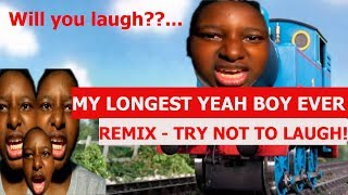 MY LONGEST YEAH BOY EVER! (try not to laugh) - REMIX COMPILATION