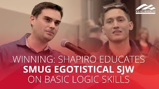 WINNING: Shapiro educates smug egotistical SJW on basic logic skills