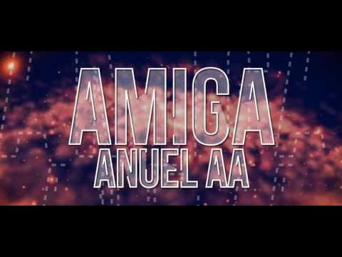 Anuel AA - Amiga - Video Lirycs