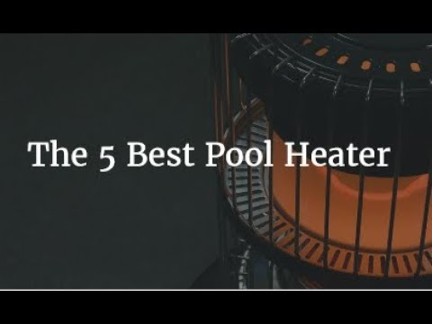The 5 Best Pool Heater 2018
