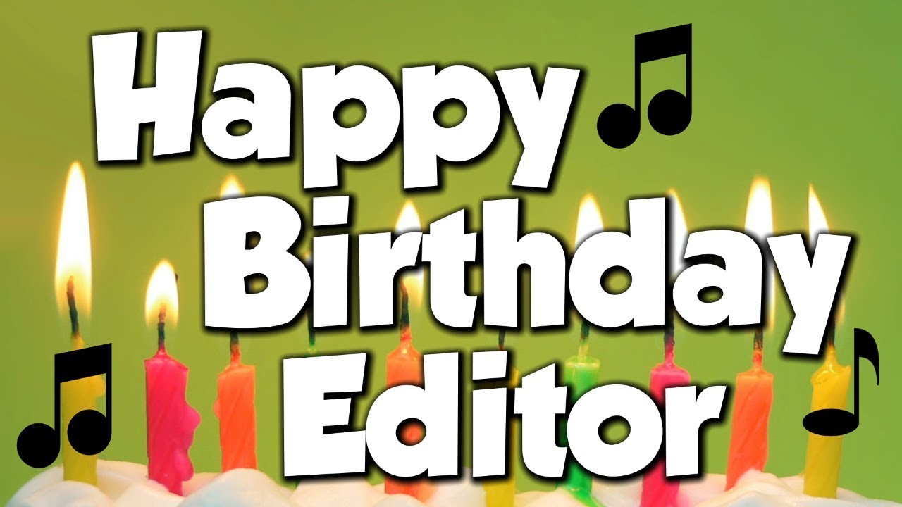 Happy Birthday Editor A Song