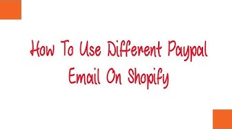 how to use different paypal email on shopify