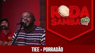 Porradão - Tiee (Roda de Samba FM O Dia)