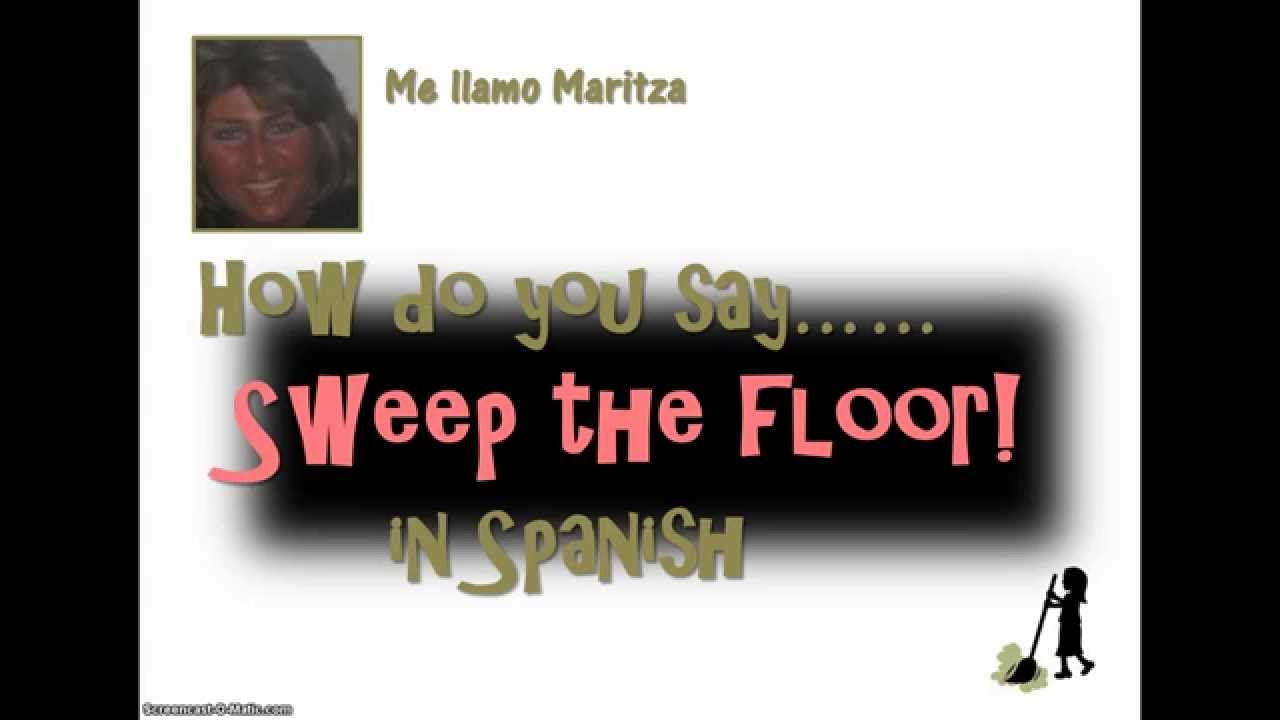 how do you say sweep the floor in spanish youtube how do you say sweep the floor in spanish