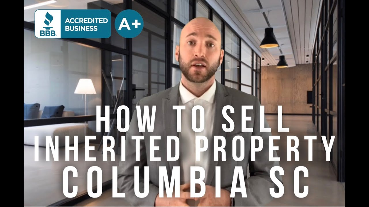 How To Sell An Inherited Property Columbia SC | 803-828-0872