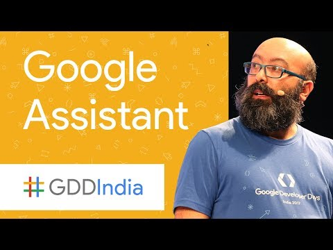 What's New with the Google Assistant and Advanced Topics (GDD India '17)
