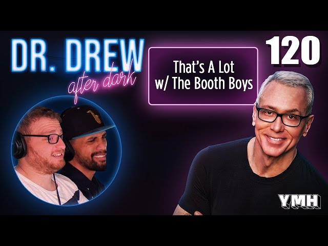 Ep. 120 That's A Lot w/ The Booth Boys | Dr. Drew After Dark