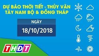 Dự báo Thời tiết và Thủy văn ngày 18/10/2018 Tây Nam Bộ & Đồng Tháp | THDT