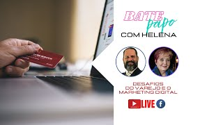 Bate Papo com Helena: Os Desafios do Varejo e o Marketing Digital