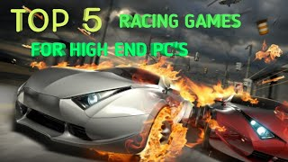 TOP 5 RACING GAMES FOR HIGH END PC'S...