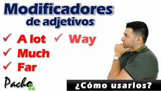 Uso de A LOT, MUCH, FAR, WAY, A LITTLE y SLIGHTLY cómo modificadores de Adjetivos