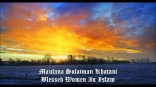 Maulana Sulaiman Khatani - Blessed Women - FULL LECTURE