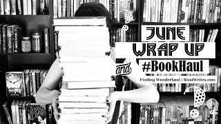 June Wrap Up and Book Haul (aka I got *too* Many Books. Again) | Finding Wonderland