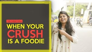 When Your Crush Is A Foodie | The Cheeky DNA