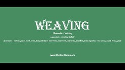 weaving: Pronounce weaving with Phonetic, Synonyms and Examples