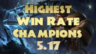 Top 5 Highest Win Rate Champions Patch 5.17 w/ Explanations for Their Success