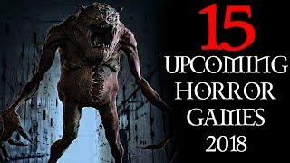 15 Upcoming Horror Games of 2018 That you might not know about!