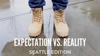 EXPECTATION VS REALITY: SEATTLE EDITION